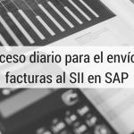 SAP FI: Proceso diario para el envío de facturas al SII en SAP