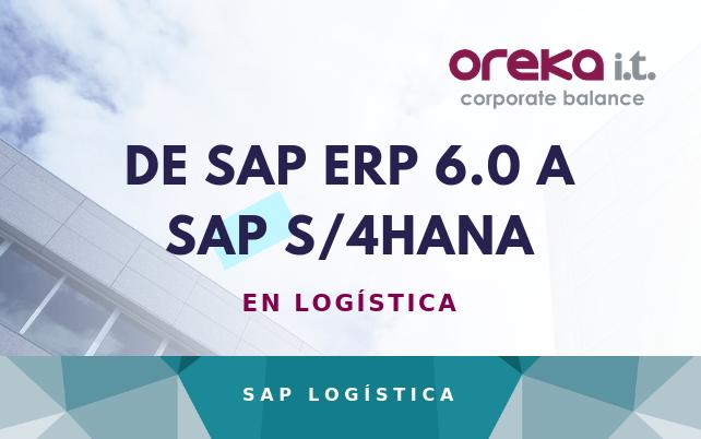 De SAP ERP 6.0 a SAP S/4HANA en Logística