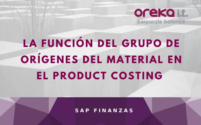 La función del Grupo de Orígenes del material en el Product Costing