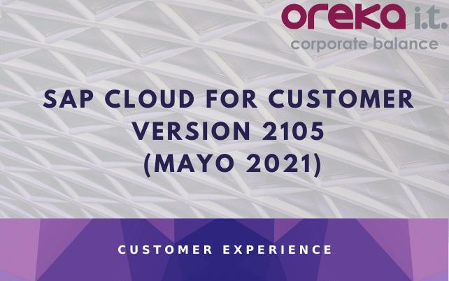 SAP CLOUD FOR CUSTOMER – NOVEDADES DE LA VERSIÓN 2105 (MAYO 2021)